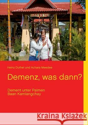 Demenz, Was Dann? Heinz Duthel Achara Meedee 9783732279340 Books on Demand