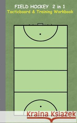 Field Hockey 2 in 1 Tacticboard and Training Workbook : Tactics/strategies/drills for trainer/coaches, notebook, training, exercise, exercises, drills, practice, exercise course, tutorial, winning str Theo Von Taane 9783734749810