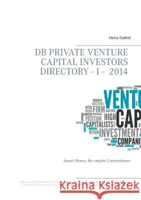 DB Private Venture Capital Investors Directory I - 2014 Heinz Duthel Iac Society C 9783735759047 Books on Demand