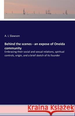 Behind the Scenes - An Expose of Oneida Community A L Slawson   9783741166266 Hansebooks