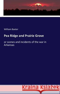 Pea Ridge and Prairie Grove William Baxter 9783742854230