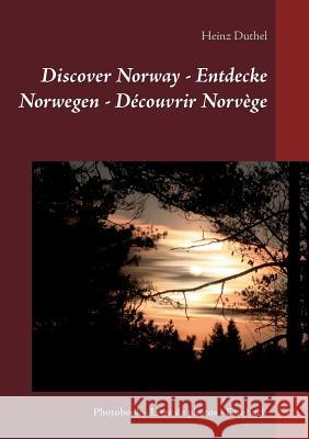 Discover Norway - Entdecke Norwegen - Decouvrir Norvege Heinz Duthel 9783743148659 Books on Demand