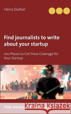 Find Journalists to Write about Your Startup Heinz Duthel 9783743162259 Books on Demand