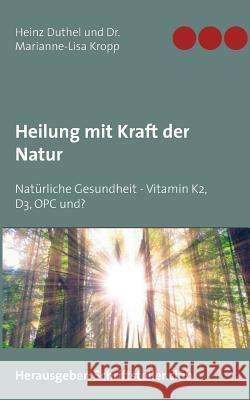 Heilung Mit Kraft Der Natur Heinz Duthel Marianne-Lisa Kropp 9783743166141 Books on Demand