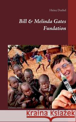 Bill & Melinda Gates Fundation Heinz Duthel 9783743194120 Books on Demand