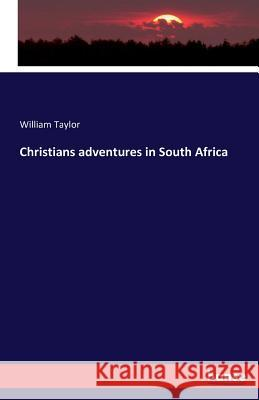 Christians Adventures in South Africa William Taylor 9783743301337