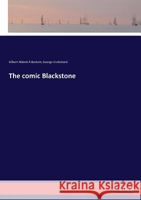 The comic Blackstone À Beckett, Gilbert Abbott; Cruikshank, George 9783743347380 Hansebooks