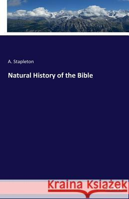 Natural History of the Bible A Stapleton   9783743381964 Hansebooks