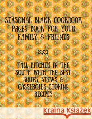 Seasonal Blank Cookbook Pages Book for Your Family & Friends: Fall Kitchen in the South with the Best Soups, Stews & Casseroles Cooking Recipes Ginger Wood 9783743997240