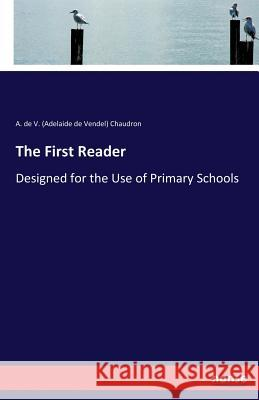 The First Reader : Designed for the Use of Primary Schools A De V Chaudron   9783744646499 Hansebooks