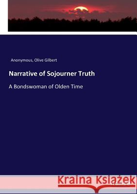 Narrative of Sojourner Truth Anonymous; Gilbert, Olive 9783744752992 Hansebooks