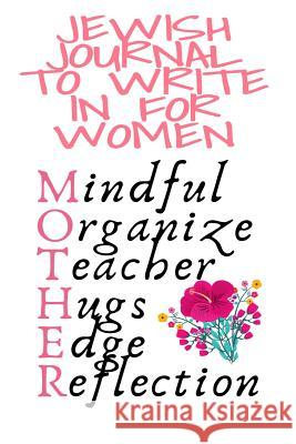 Jewish Journal To Write In For Women: Mindful, Organize, Teacher, Hugs, Edge, Reflection Motivation Diary For Religious Moms - Cute Motivational & Ins Jennifer Wellington 9783748281313