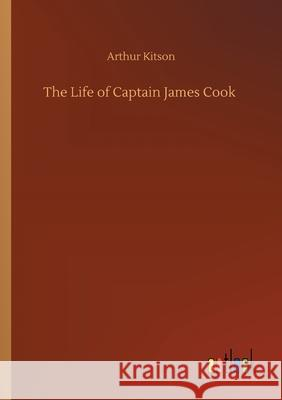 The Life of Captain James Cook Arthur Kitson 9783752305388