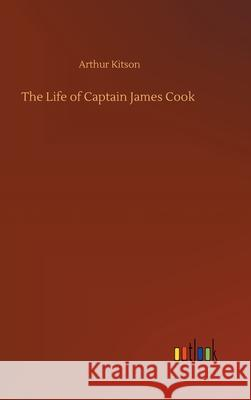 The Life of Captain James Cook Arthur Kitson 9783752359725
