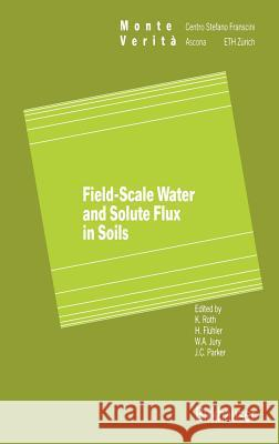 Field-Scale Water and Solute Flux in Soils: Michael Ed. Roth Fl]hler                                  Jury 9783764325107