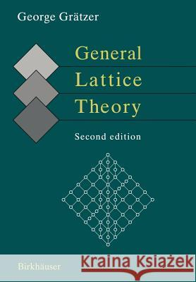 General Lattice Theory: Second Edition G. Gratzer George Grdtzer George Grc$tzer 9783764369965 Birkhauser