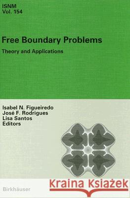 Free Boundary Problems: Theory and Applications Isabel N. Figueiredo Lisa Santos Jose F. Rodrigues 9783764377182