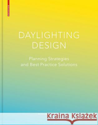 Daylighting Design : Planning Strategies and Best Practice Solutions Boubekri, Mohamed 9783764377281