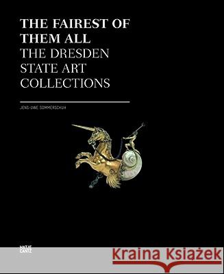 The Fairest of Them All: The Dresden State Art Collections Martin Roth Jens-Uwe Sommerschuh 9783775724579