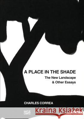 A Place in the Shade: The New Landscape & Other Essays Charles Correa 9783775734011