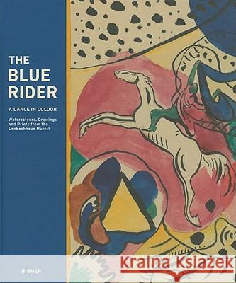 The Blue Rider: A Dance in Colour: Watercolours, Drawings and Prints from the Lenbachhaus Munich  9783777432717