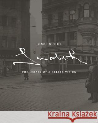 Josef Sudek. The Legacy of a Deeper Vision : Catalogue of the Exhibition at Art Gallery of Ontario in Toronto, 2012 Maia-Mari Sutnik 9783777452913
