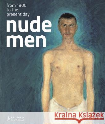 Nude Men: From 1800 to the Present Day Tobias G Natter 9783777458519