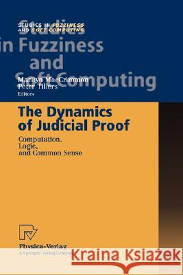 The Dynamics of Judicial Proof: Computation, Logic, and Common Sense M. Maccrimmon P. Tillers Marilyn Maccrimmon 9783790814590