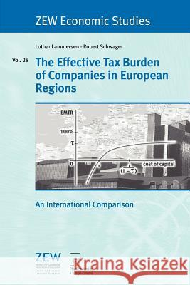The Effective Tax Burden of Companies in European Regions: An International Comparison Peter Y Lothar Lammersen Robert Schwager 9783790815627