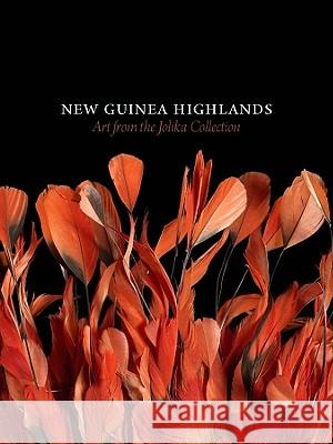 New Guinea Highlands: Art from the Jolika Collection John Friede Terence Hays Christina Hellmich 9783791350554