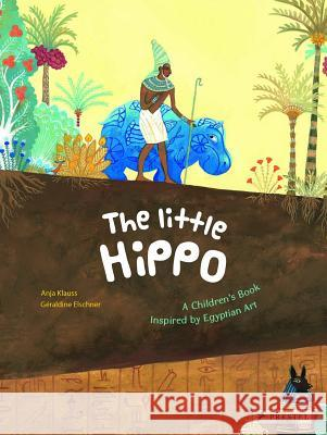 The Little Hippo: A Children's Book Inspired by Egyptian Art Geraldine Elschner 9783791371672