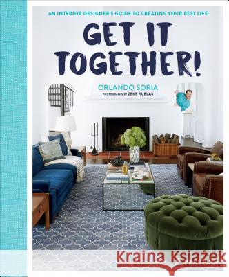 Get It Together!: An Interior Designer's Guide to Creating Your Best Life Soria, Orlando 9783791383705