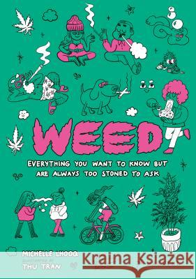 Weed: Everything You Want to Know But Are Always Too Stoned to Ask Michelle Lhooq Thu Tran 9783791384894