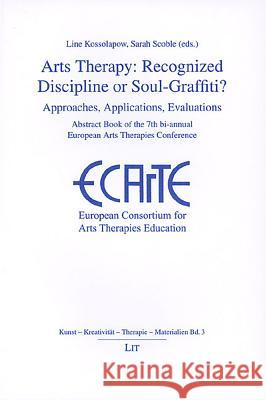 Arts Therapy: Recognied Discipline or Soul-Graffiti? Line Kossolapow 9783825871826
