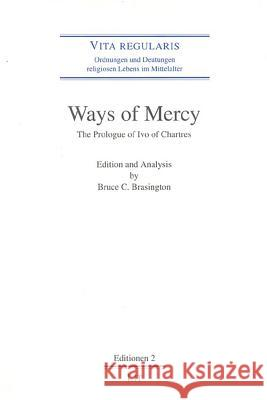 Ways of Mercy: The Prologue of Ivo of Chartres Bruce C. Brasington 9783825873868
