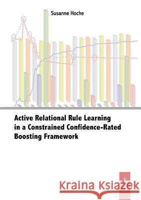 Active Relational Rule Learning in a Constrained Confidence-rated Boosting Framework  9783828888364