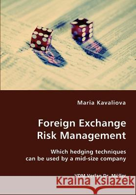 Foreign Exchange Risk Management- Which Hedging Techniques Can Be Used by a Mid-Size Company Maria Kavaliova 9783836412612