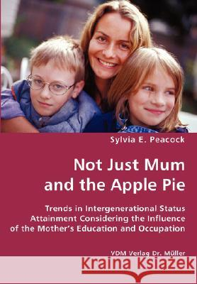 Not Just Mum and the Apple Pie Sylvia E. Peacock 9783836413688