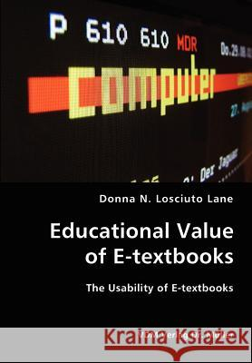 Educational Value of E-Textbooks- The Usability of E-Textbooks Donna N. Losciuto Lane 9783836416313
