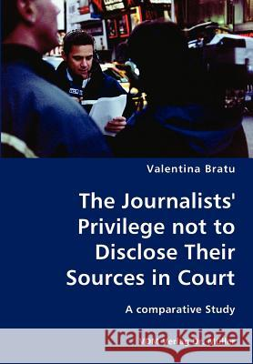 The Journalists' Privilege Not to Disclose Their Sources in Court- A Comparative Study Valentina Bratu 9783836418867