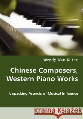 Chinese Composers, Western Piano Works - Unpacking Aspects of Musical Influence Wendy Wan-K 9783836427685