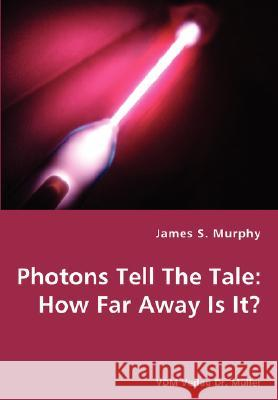 Photons Tell the Tale: How Far Away Is It? James S. Murphy 9783836427715