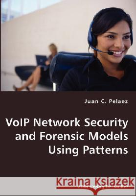 Voip Network Security and Forensic Models Using Patterns Juan C. Pelaez 9783836428132