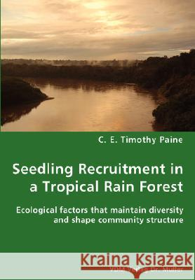 Seedling Recruitment in a Tropical Rain Forest C. E. Timothy Paine 9783836429269