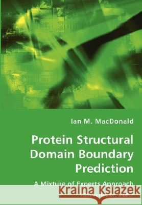 Protein Structural Domain Boundary Prediction - A Mixture of Experts Approach Ian M. MacDonald 9783836437202