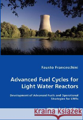 Advanced Fuel Cycles for Light Water Reactors Fausto Franceschini 9783836453813