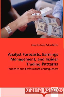 Analyst Forecasts, Earnings Management, and Insider Trading Patterns - Incidence and Performance Consequences Garen Markarian Robert Bricker 9783836473958