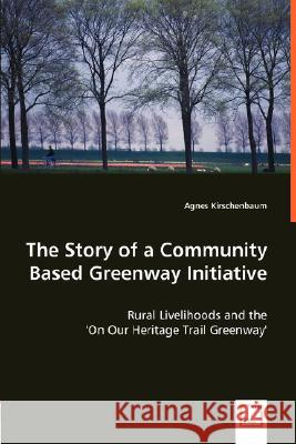 The Story of a Community Based Greenway Initiative Agnes Kirschenbaum 9783836486927