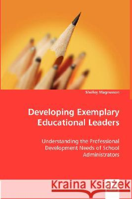 Developing Exemplary Educational Leaders Shelley Magnusson 9783836488495