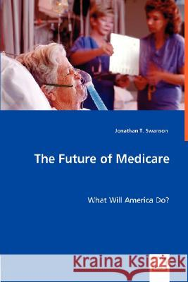The Future of Medicare Jonathan T. Swanson 9783836489898